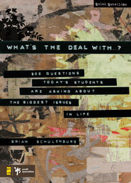 What's the Deal With ...?: 500 Questions Today's Students Are Asking about the Biggest Issues in Life - eBook  -     By: Brian Schulenburg