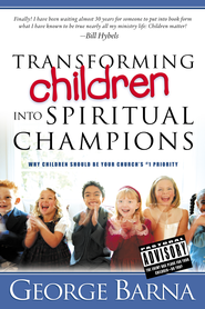 Transforming Children Into Spiritual Champions: Why Children Should Be Your Church's #1 Priority - eBook  -     By: George Barna