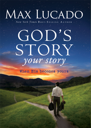 God's Story, Your Story: When His Becomes Yours - eBook  -     By: Max Lucado, Randy Frazee