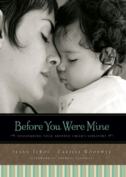 Before You Were Mine: Discovering Your Adopted Child's Lifestory - eBook  -     By: Susan TeBos, Carissa R. Woodwyk