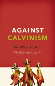 Against Calvinism -eBook  -     By: Roger E. Olson