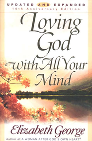Loving God with All Your Mind - eBook  -     By: Elizabeth George