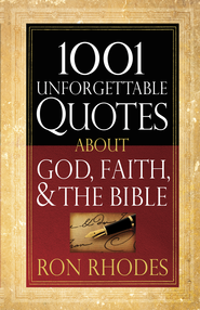 1001 Unforgettable Quotes About God, Faith, and the Bible - eBook  -     By: Ron Rhodes