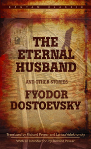 The Eternal Husband and Other Stories - eBook  -     By: Fyodor Dostoevsky, Larissa Volokhonsky, Richard Pevear