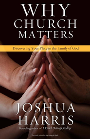Why Church Matters: Discovering Your Place in the Family of God - eBook  -     By: Joshua Harris