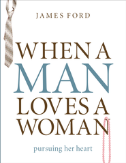 When a Man Loves a Woman: Pursuing Her Heart - eBook  -     By: James Ford