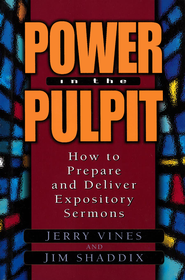 Power in the Pulpit: How to Prepare and Deliver Expository Sermons - eBook  -     By: Jerry Vines