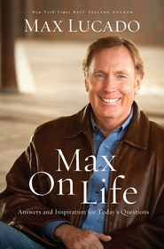 Max On Life: Answers and Insights to Your Most Important Questions - eBook  -     By: Max Lucado