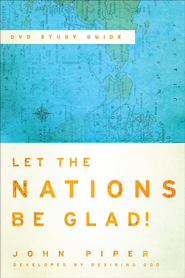 Let the Nations Be Glad! DVD Study Guide - eBook  -     By: John Piper