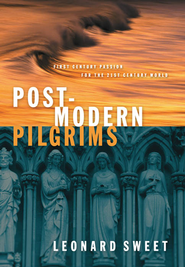 Postmodern Pilgrims: First Century Passion for the 21st Century Church - eBook  -     By: Leonard Sweet