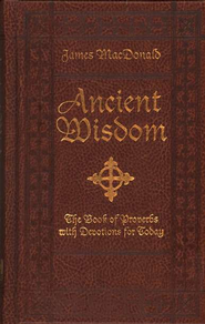 Ancient Wisdom: The Book of Proverbs with Devotions for Today - eBook  -     By: James MacDonald