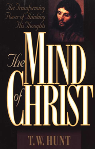 The Mind of Christ: The Transforming Power of Thinking His Thoughts - eBook  -     By: T.W. Hunt