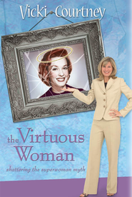 The Virtuous Woman: Shattering the Superwoman Myth - eBook  -     By: Vicki Courtney
