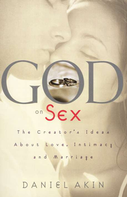 God on Sex: The Creator's Ideas about Love, Intimacy, and Marriage - eBook  -     By: Daniel L. Akin