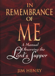 In Remembrance of Me: A Manual on Observing the Lord's Supper - eBook  -     By: Jim Henry