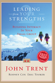 Leading From Your Strengths 2: Building Intimacy In Your Small Group - eBook  -     By: John Trent Ph.D., Rodney Cox, Eric Tooker
