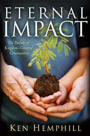 Eternal Impact: The Passion of Kingdom-Centered Communities - eBook  -     By: Ken Hemphill