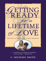 Getting Ready for a Lifetime of Love: 6 Steps to Prepare for a Great Marriage - eBook  -     By: C. Michael Smith