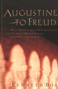 Augustine to Freud: What Theologians & Psychologists Tell Us About Human Nature-and Why It Matters - eBook  -     By: Kenneth Boa
