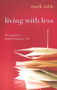 Living with Less: The Upside of Downsizing Your Life - eBook  -     By: Mark Tabb