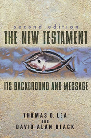 The New Testament: Its Background and Message - eBook  -     By: Thomas Lea, David Alan Black
