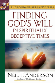 Finding God's Will in Spiritually Deceptive Times - eBook  -     By: Neil T. Anderson