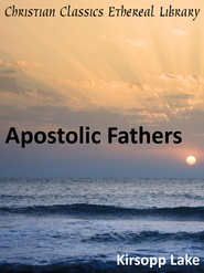 Apostolic Fathers: I Clement, II Clement, Ignatius, Polycarp, Didache, Barnabas, The Shepherd of Hermas, The Martyrdom of Polycarp, The Epistle of Dio - eBook  -     By: Kirsopp Lake