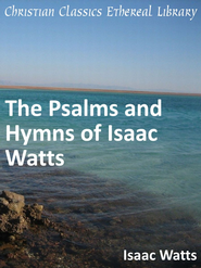 Psalms and Hymns of Isaac Watts - eBook  -     By: Isaac Watts