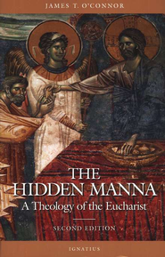 The Hidden Manna: Theology of the Eucharist, Second Edition  -     By: James T. O'Connor