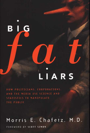 Big Fat Liars: How Politicians, Corporations, and the Media use Science and Statistics To Manipulate the Public - eBook  -     By: Morris Chafetz