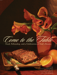 Come to the Table: Food, Fellowship, and a Celebration of God's Bounty - eBook  -     By: Benita Long
