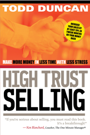 High Trust Selling: Make More Money-In Less Time-With Less Stress - eBook  -     By: Todd Duncan