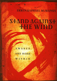 Stand Against the Wind: Fuel for the Revolution of Your Soul - eBook  -     By: Erwin Raphael McManus
