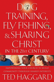 Dog Training, Fly Fishing, and Sharing Christ in the 21st Century: Empowering Your Church to Build Community Through Shared Interests - eBook  -     By: Ted Haggard