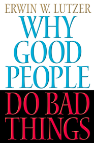 Why Good People Do Bad Things - eBook  -     By: Erwin W. Lutzer