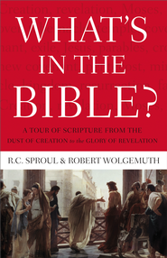 What's In the Bible: A Tour of Scripture from the Dust of Creation to the Glory of Revelation - eBook  -     By: R.C. Sproul, Robert Wolgemuth