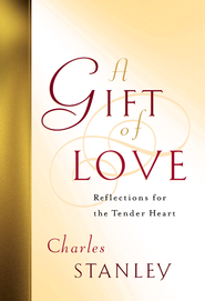 A Gift of Love: Reflections for the Tender Heart - eBook  -     By: Charles F. Stanley