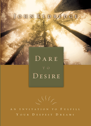 Dare to Desire: An Invitation to Fulfill Your Deepest Dreams - eBook  -     By: John Eldredge