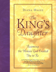 The King's Daughter: Becoming the Woman God Created You to Be - eBook  -     By: Diana Hagee