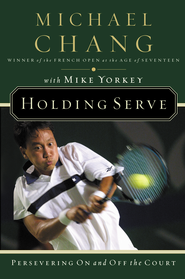 Holding Serve: Persevering On and Off the Court - eBook  -     By: Michael Chang, Mike Yorkey