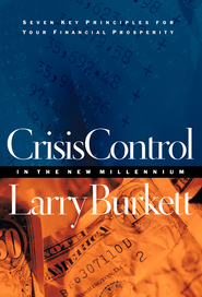 Crisis Control For 2000 and Beyond: Boom or Bust?: Seven Key Principles to Surviving the Coming Economic Upheaval - eBook  -     By: Larry Burkett