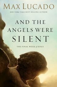 And the Angels Were Silent: Walking with Christ Toward the Cross - eBook  -     By: Max Lucado