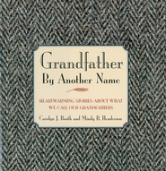 Grandfather By Another Name: Heartwarming Stories About What We Call Our Grandfathers - eBook  -     By: Carolyn J. Booth, Mindy B. Henderson