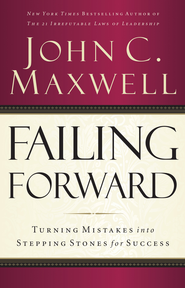 Failing Forward: Turning Mistakes into Stepping Stones for Success - eBook  -     By: John C. Maxwell