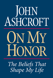 On My Honor: The Beliefs That Shape My Life - eBook  -     By: John Ashcroft