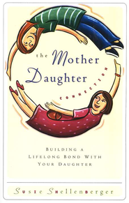 The Mother Daughter Connection: Building a Lifelong Bond with Your Daughter - eBook  -     By: Susie Shellenberger