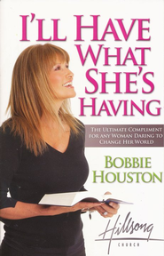 I'll Have What She's Having: The Ultimate Compliment for any Woman Daring to Change Her World - eBook  -     By: Bobbie Houston