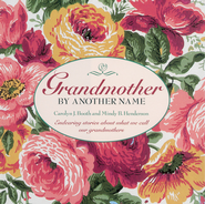 Grandmother By Another Name: Endearing Stories About What We Call Our Grandmothers - eBook  -     By: Carolyn J. Booth, Mindy B. Henderson