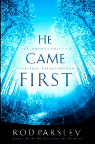 He Came First: Following Christ to Spiritual Breakthrough - eBook  -     By: Rod Parsley