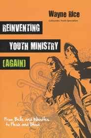 Reinventing Youth Ministry (Again): From Bells and Whistles to Flesh and Blood - eBook  -     By: Wayne Rice